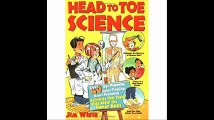 Head to Toe Science Over 40 Eye-Popping, Spine-Tingling, Heart-Pounding Activities That Teach Kids about the Human Body