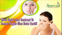Which Herbal Acne Treatment to Prevent Pimples Gives Faster Result