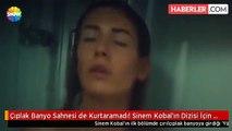 Çıplak Banyo Sahnesi de Kurtaramadı! Sinem Kobal'ın Dizisi İçin Çanlar Çalıyor