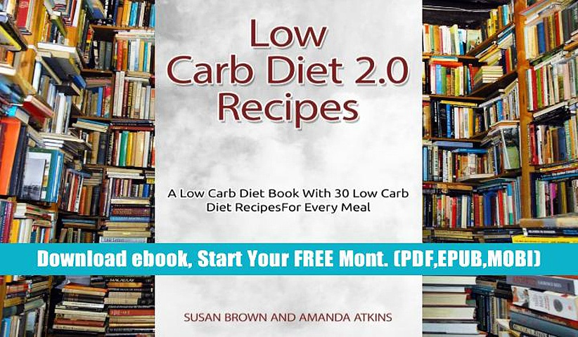 FREE [] DONWLOAD Low Carb Diet 2.0 Recipes: A Low Carb Diet Book With 30 Low Carb Diet Recipes For