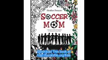Soccer Mom A Humorous Adult Coloring Book For Relaxation & Stress Relief (Humorous Coloring Books For Grown-Ups)