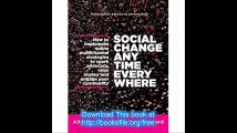 Social Change Anytime Everywhere How to Implement Online Multichannel Strategies to Spark Advocacy, Raise Money, and Eng