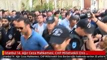 İstanbul 14. Ağır Ceza Mahkemesi, CHP Milletvekili Enis Berberoğlu Hakkında Verilen 25 Yıllık Hapis...