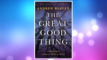Download PDF The Great Good Thing: A Secular Jew Comes to Faith in Christ FREE