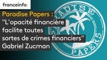 """""""Paradise Papers"""" :""""L'opacité financière facilite toutes sortes de crimes financiers"""", Gabriel Zucman"""
