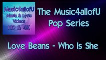 """Love Beans - Who Is She"" Introducing ""The Music4allofU Series"" of music videos, I have chosen Pop Genre as the first in a series of music videos to come that will include many genres of music. Including R&B, Trance, DnB, Trap, Nu-Disco and so on."