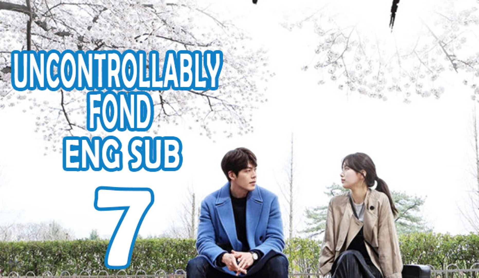 Uncontrollably Fond Ep 7 Eng Sub