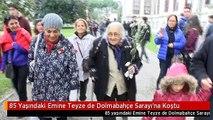85 Yaşındaki Emine Teyze de Dolmabahçe Sarayı'na Koştu