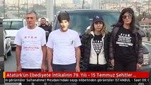 Atatürk'ün Ebediyete İntikalinin 79. Yılı - 15 Temmuz Şehitler Köprüsü ve Sultanahmet Meydanı -...