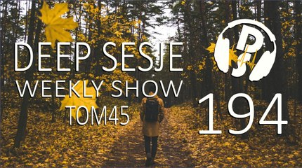 TOM45 pres. Deep Sesje Weekly Show 194