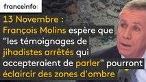 """Attentats du 13 novembre : François Molins espère que """"les témoignages de jihadistes arrêtés qui accepteraient de parler"""" pourront éclaircir certaines zones d'ombre."""