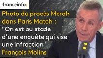 """Photo du procès #Merah dans Paris Match """"On est au stade d'une enquête qui vise une infraction"""" explique François Molins """"pour essayer de déterminer qui a pris ces clichés"""""""