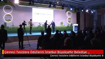 Çevreci Tesislere Ödüllerini İstanbul Büyükşehir Belediye Başkanı Mevlüt Uysal Verdi