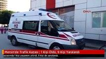 Mersin'de Trafik Kazası : 1 Kişi Öldü, 9 Kişi Yaralandı