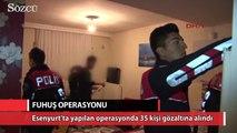 Esenyurt'ta fuhuş operasyonu 35 gözaltı