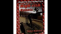 High-Risk Robots (Robots and Robotics)