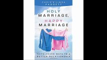 Holy Marriage, Happy Marriage Faith-Filled Ways to a Better Relationship