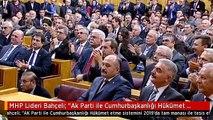 """MHP Lideri Bahçeli: """"Ak Parti ile Cumhurbaşkanlığı Hükümet Etme Sistemini 2019'da Tam Manası ile..."""