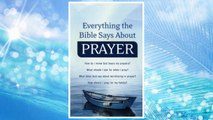 Download PDF Everything the Bible Says About Prayer: How do I know God hears my prayers?  What should I ask for when I pray?   What does God say about worshiping in prayer?  How should I pray for my family? FREE