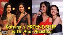 Katrina speaks about FRIENDSHIP with Alia and Anushka