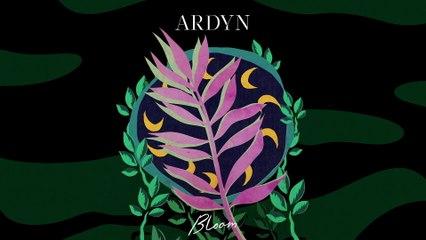 Ardyn - Bloom