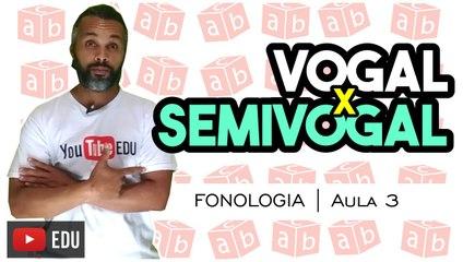 SEMIVOGAIS | Português | Fonologia | Aula 3