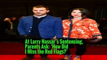 At Larry Nassar's Sentencing, Parents Ask: 'How Did I Miss the Red Flags?'