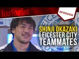 "Shinji Okazaki | ""Kasper Schmeichel is the dressing room DJ!"" 
