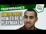 Dimitri Payet | How to be a playmaker | Pro soccer tips