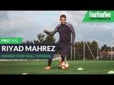 Riyad Mahrez | How to do the Mahrez chop | Skill tutorial