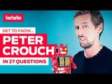 "Get to know Peter Crouch in 27 questions | ""I threw mud at my neighbour's window!"""