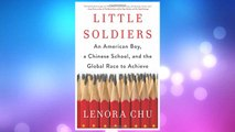 Download PDF Little Soldiers: An American Boy, a Chinese School, and the Global Race to Achieve FREE