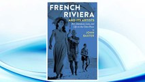 Download PDF French Riviera and Its Artists: Art, Literature, Love, and Life on the Côte d'Azur FREE