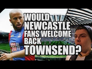 Could Newcastle Forgive Townsend? | NEWCASTLE FAN VIEW