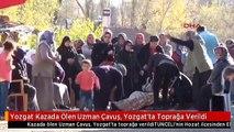 Yozgat Kazada Ölen Uzman Çavuş, Yozgat'ta Toprağa Verildi