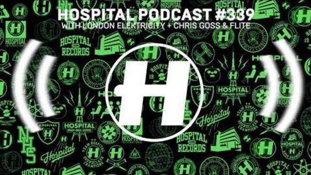 Hospital Records Podcast #339 with London Elektricity + Chris Goss & Flite