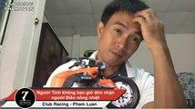 Phạm Luân - 1 người Tỉnh không bao giờ đón nhận 1 người Điên NỒNG NHIỆT - Club Racing Pham Luan ✔