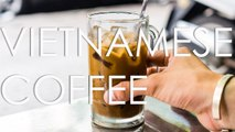 It's Time To Pick Up a Cup of Vietnamese Ca Phe