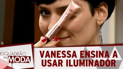 Vanessa Rozan dá dicas de como usar o iluminador!