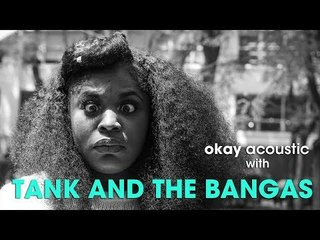 Okay Acoustic with Tank and The Bangas
