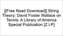 [h7U24.[F.r.e.e R.e.a.d D.o.w.n.l.o.a.d]] String Theory: David Foster Wallace on Tennis: A Library of America Special Publication by David Foster Wallace DOC