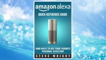 Download PDF Amazon Alexa: Amazon Alexa: Quick Reference Guide: 1000 Ways To Use Your Favourite Personal Assistant (alexa, alexa echo, alexa instructions, echo ... amazon dot, echo, echo dot manual) (Volume 4) FREE