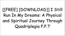 [K9oT3.[F.r.e.e] [D.o.w.n.l.o.a.d]] I Still Run In My Dreams: A Physical and Spiritual Journey Through Quadriplegia by Mr David R Moore [P.P.T]