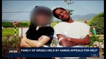i24NEWS DESK | Family of Israeli held by Hamas appeals for help | Tuesday, November 21st 2017