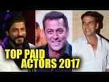Highest Paid Bollywood Actors 2017 | Shahrukh Khan | Salman Khan | Akshay Kumar