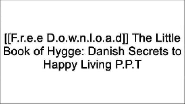 [Eb1yl.[F.r.e.e] [D.o.w.n.l.o.a.d] [R.e.a.d]] The Little Book of Hygge: Danish Secrets to Happy Living by Meik Wiking RAR