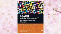 Download PDF Learn Adobe Illustrator CC for Graphic Design and Illustration: Adobe Certified Associate Exam Preparation (Adobe Certified Associate (ACA)) FREE
