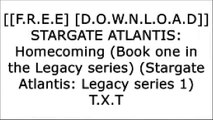 [EgsjU.F.r.e.e D.o.w.n.l.o.a.d R.e.a.d] STARGATE ATLANTIS: Homecoming (Book one in the Legacy series) (Stargate Atlantis: Legacy series 1) by Jo Graham, Melissa Scott [R.A.R]
