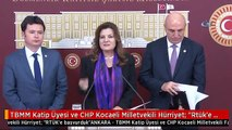 "TBMM Katip Üyesi ve CHP Kocaeli Milletvekili Hürriyet: ""Rtük'e Başvurduk"""