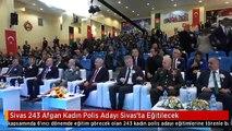 Sivas 243 Afgan Kadın Polis Adayı Sivas'ta Eğitilecek